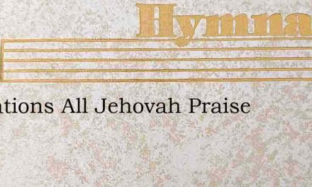 Ye Nations All Jehovah Praise – Hymn Lyrics