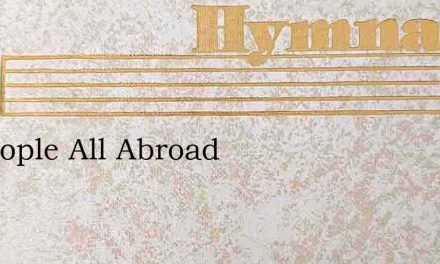 Ye People All Abroad – Hymn Lyrics