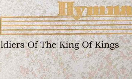 Ye Soldiers Of The King Of Kings – Hymn Lyrics