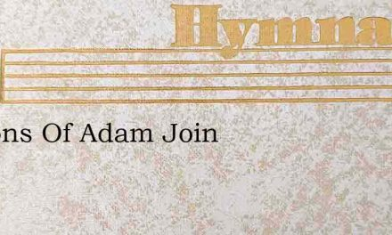 Ye Sons Of Adam Join – Hymn Lyrics