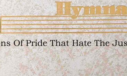 Ye Sons Of Pride That Hate The Just – Hymn Lyrics