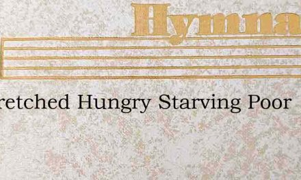 Ye Wretched Hungry Starving Poor – Hymn Lyrics