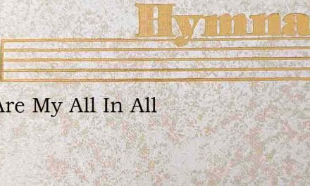 You Are My All In All – Hymn Lyrics