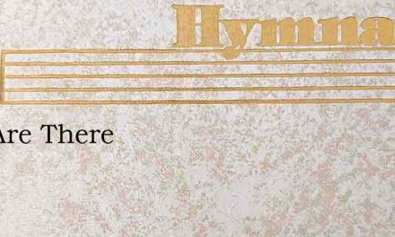 You Are There – Hymn Lyrics