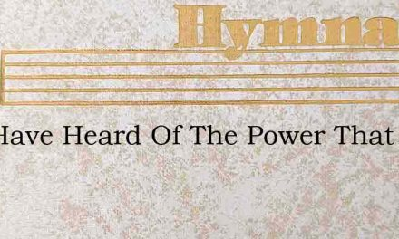 You Have Heard Of The Power That Can – Hymn Lyrics