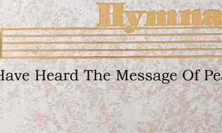 You Have Heard The Message Of Peace – Hymn Lyrics