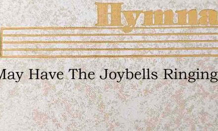 You May Have The Joybells Ringing In You – Hymn Lyrics