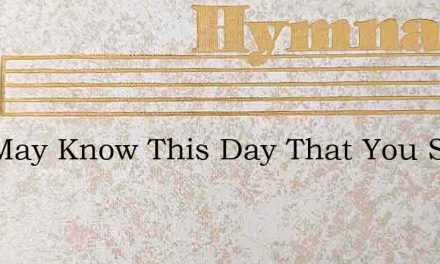 You May Know This Day That You Sins Are – Hymn Lyrics