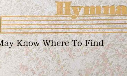 You May Know Where To Find – Hymn Lyrics