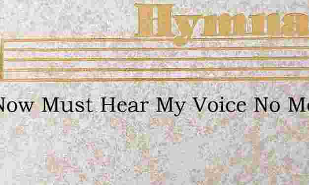 You Now Must Hear My Voice No More – Hymn Lyrics