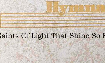 You Saints Of Light That Shine So Bright – Hymn Lyrics
