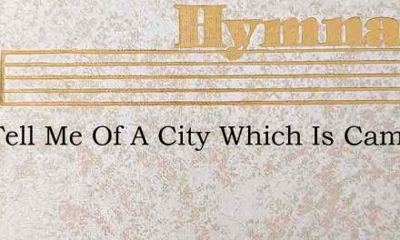 You Tell Me Of A City Which Is Cameron – Hymn Lyrics