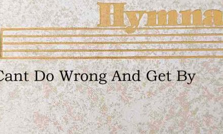 You Cant Do Wrong And Get By – Hymn Lyrics