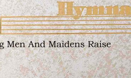 Young Men And Maidens Raise – Hymn Lyrics