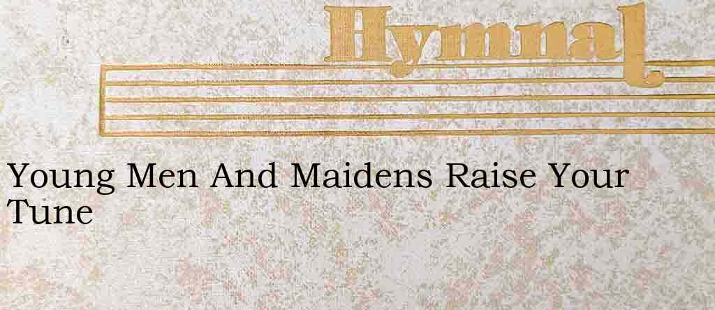 Young Men And Maidens Raise Your Tune – Hymn Lyrics