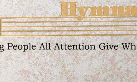 Young People All Attention Give While I – Hymn Lyrics