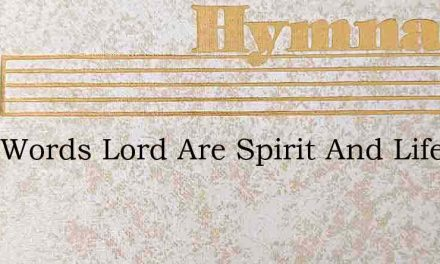 Your Words Lord Are Spirit And Life – Hymn Lyrics