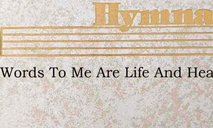 Your Words To Me Are Life And Health – Hymn Lyrics