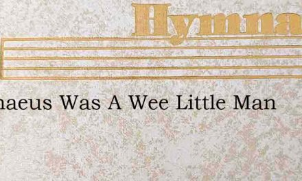 Zacchaeus Was A Wee Little Man – Hymn Lyrics