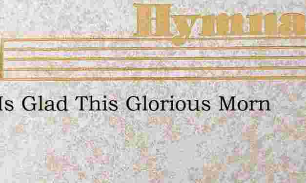 Zion Is Glad This Glorious Morn – Hymn Lyrics