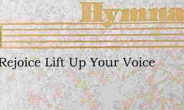 Zion Rejoice Lift Up Your Voice – Hymn Lyrics