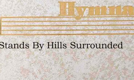 Zion Stands By Hills Surrounded – Hymn Lyrics