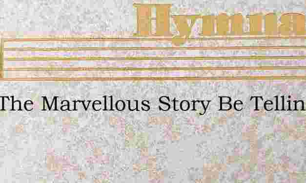 Zion The Marvellous Story Be Telling – Hymn Lyrics