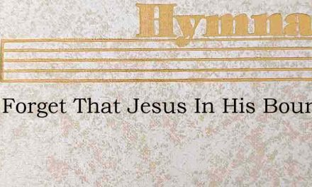 Dont Forget That Jesus In His Boundless – Hymn Lyrics