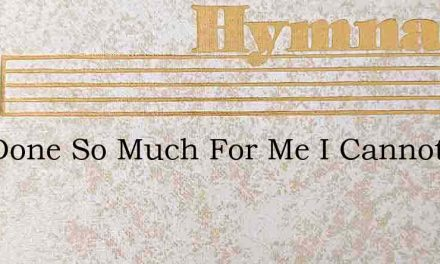 Hes Done So Much For Me I Cannot Tell It – Hymn Lyrics