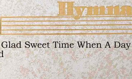 Tis A Glad Sweet Time When A Day I Spend – Hymn Lyrics
