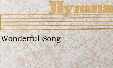 Tis A Wonderful Song – Hymn Lyrics