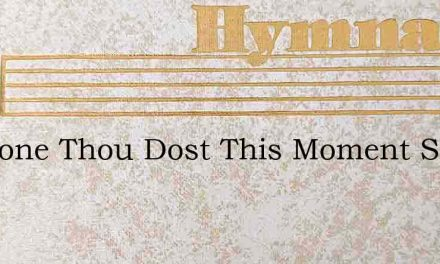 Tis Done Thou Dost This Moment Save – Hymn Lyrics