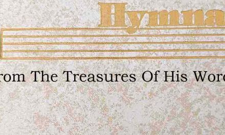 Tis From The Treasures Of His Word – Hymn Lyrics