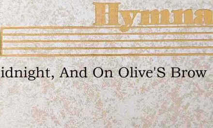 Tis Midnight, And On Olive'S Brow – Hymn Lyrics