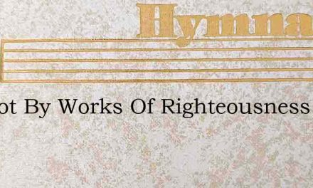 Tis Not By Works Of Righteousness – Hymn Lyrics