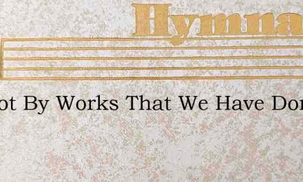 Tis Not By Works That We Have Done – Hymn Lyrics