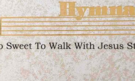 Tis So Sweet To Walk With Jesus Step By – Hymn Lyrics