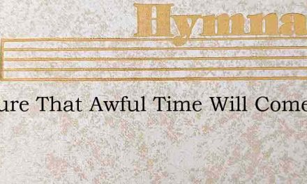Tis Sure That Awful Time Will Come – Hymn Lyrics