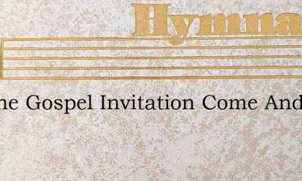 Tis The Gospel Invitation Come And See – Hymn Lyrics
