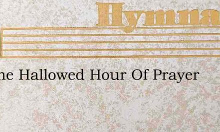 Tis The Hallowed Hour Of Prayer – Hymn Lyrics