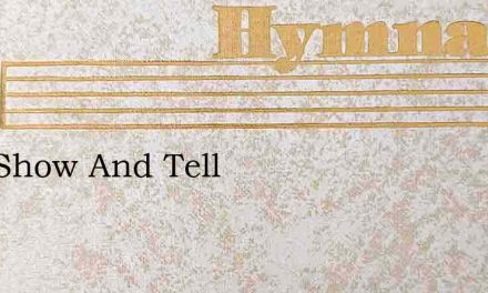 Lets Show And Tell – Hymn Lyrics