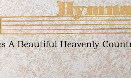 Theres A Beautiful Heavenly Country – Hymn Lyrics