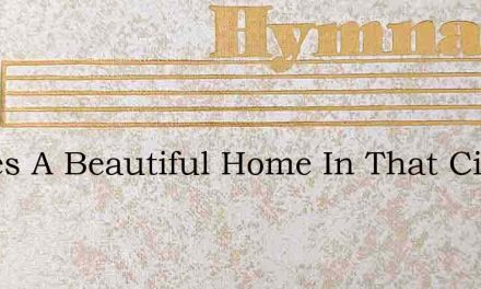 Theres A Beautiful Home In That City Bri – Hymn Lyrics