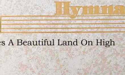 Theres A Beautiful Land On High – Hymn Lyrics
