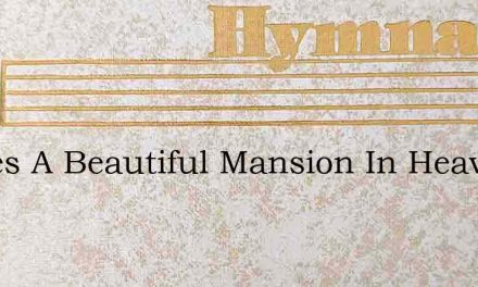 Theres A Beautiful Mansion In Heaven For – Hymn Lyrics