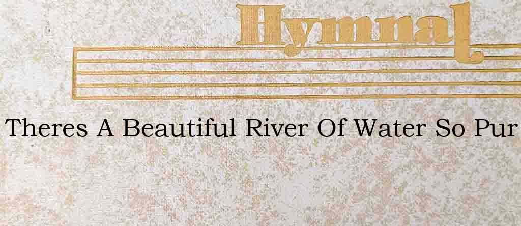 Theres A Beautiful River Of Water So Pur – Hymn Lyrics