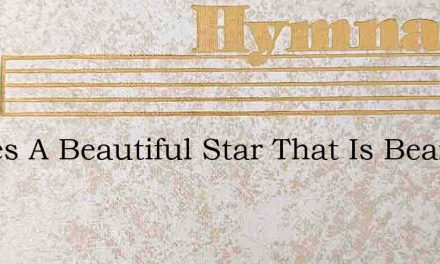Theres A Beautiful Star That Is Beaming – Hymn Lyrics