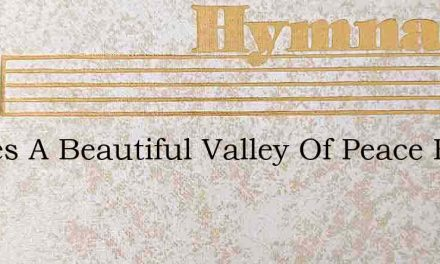 Theres A Beautiful Valley Of Peace Breck – Hymn Lyrics