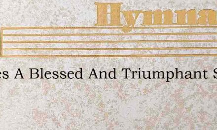 Theres A Blessed And Triumphant Song – Hymn Lyrics