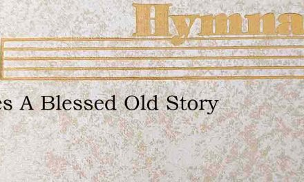 Theres A Blessed Old Story – Hymn Lyrics
